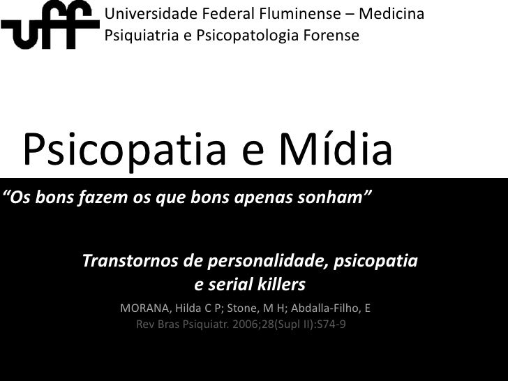 """Universidade Federal Fluminense – MedicinaPsiquiatria e Psicopatologia Forense<br />Psicopatia e Mídia<br />""""Os bons fazem..."""