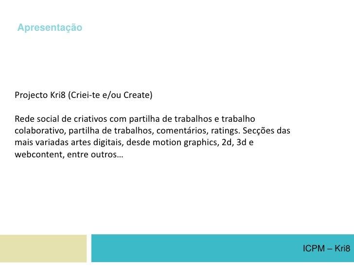 Apresentação<br />Projecto Kri8 (Criei-te e/ou Create)<br />Rede social de criativos com partilha de trabalhos e trabalho ...