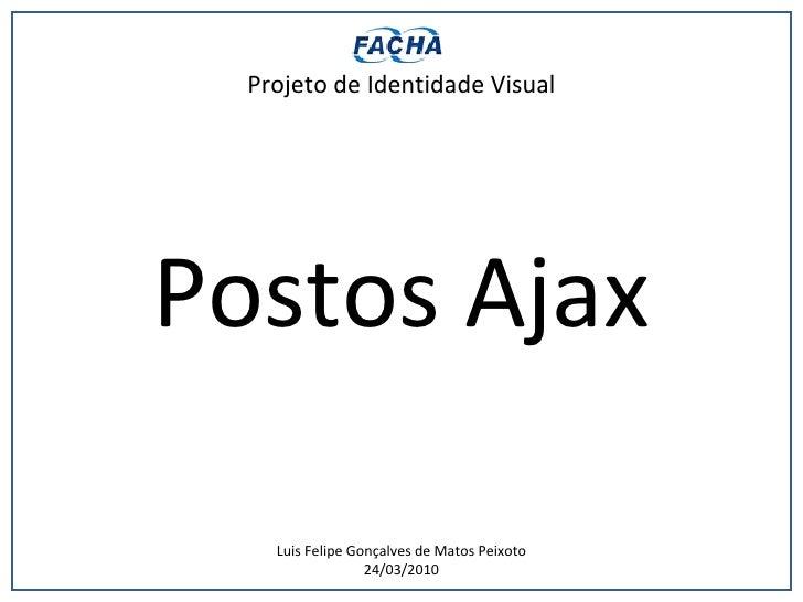 Projeto de Identidade Visual Postos Ajax Luis Felipe Gonçalves de Matos Peixoto 24/03/2010