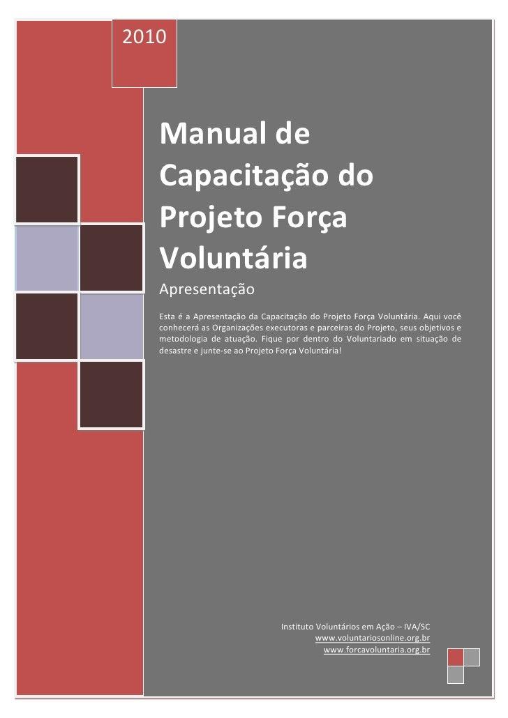 2010       Manual de    Capacitação do    Projeto Força    Voluntária    Apresentação    Esta é a Apresentação da Capacita...