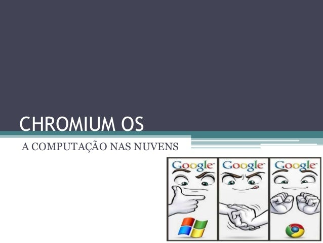 CHROMIUM OS A COMPUTAÇÃO NAS NUVENS