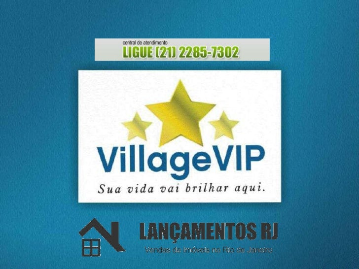 Village Vip   www.lancamentosrj.com   Central de Atendimentos (21) 2510-3324