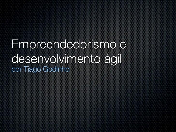 Empreendedorismo edesenvolvimento ágilpor Tiago Godinho