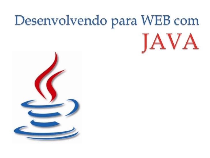 Desenvolvendo para WEB com JAVA<br />