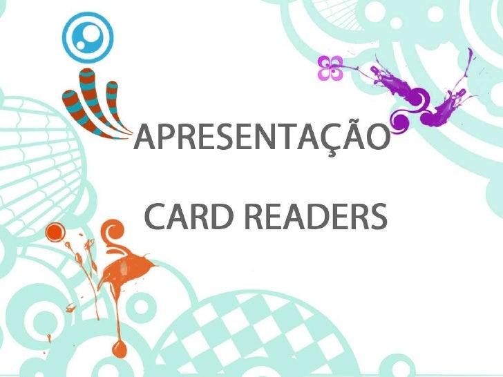 Apresentação<br />CARD READERS<br />