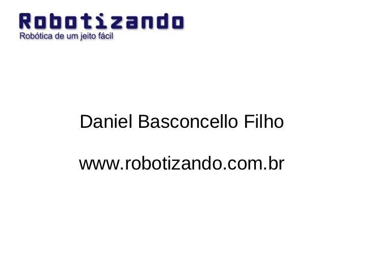 Daniel Basconcello Filho www.robotizando.com.br