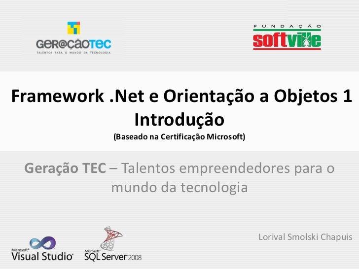 Framework .Net e Orientação a Objetos 1             Introdução             (Baseado na Certificação Microsoft) Geração TEC...