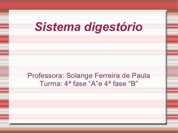 """Sistema digestório Professora: Solange Ferreira de Paula Turma: 4ª fase """"A""""e 4ª fase """"B"""""""