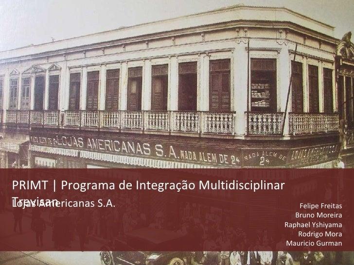 PRIMT | Programa de Integração Multidisciplinar Trevisan Lojas Americanas S.A.                             Felipe Freitas ...