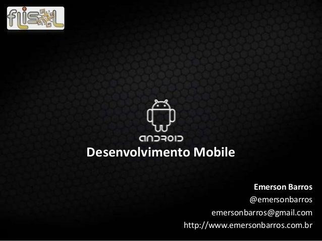 Desenvolvimento MobileEmerson Barros@emersonbarrosemersonbarros@gmail.comhttp://www.emersonbarros.com.br