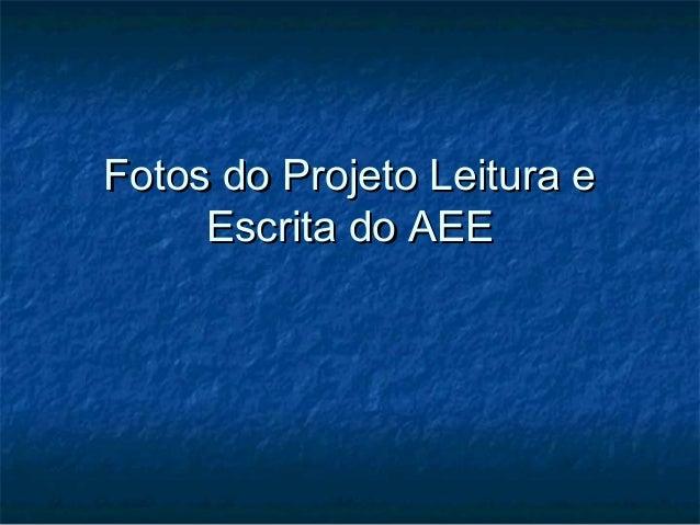 Fotos do Projeto Leitura eFotos do Projeto Leitura eEscrita do AEEEscrita do AEE