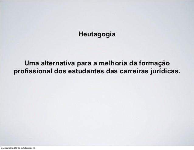 Heutagogia Uma alternativa para a melhoria da formação profissional dos estudantes das carreiras jurídicas. quinta-feira, ...