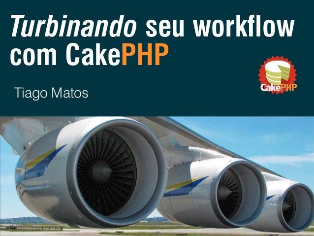 Turbinando seu workflow com CakePHP Tiago Matos