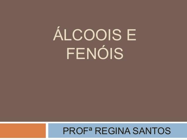 ÁLCOOIS E FENÓIS PROFª REGINA SANTOS