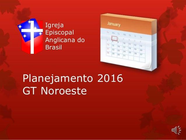 Planejamento 2016 GT Noroeste Igreja Episcopal Anglicana do Brasil
