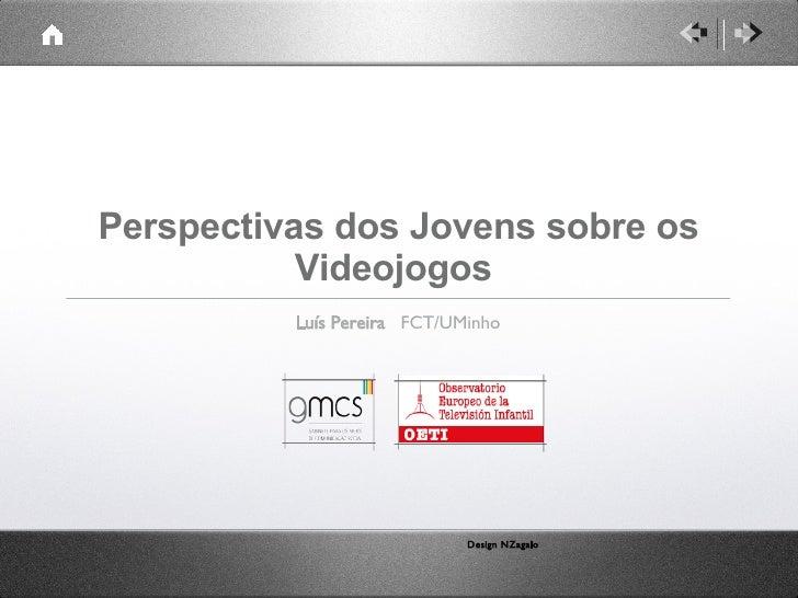 Perspectivas dos Jovens sobre os Videojogos  <ul><li>Luís Pereira  FCT/UMinho </li></ul>Design NZagalo