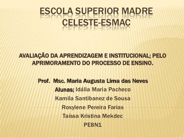 ESCOLA SUPERIOR MADRE          CELESTE-ESMACAVALIAÇÃO DA APRENDIZAGEM E INSTITUCIONAL; PELO    APRIMORAMENTO DO PROCESSO D...