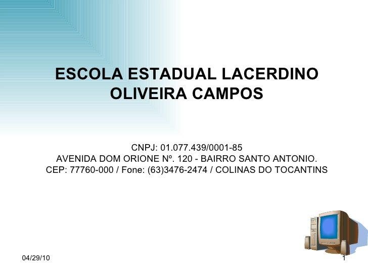 ESCOLA ESTADUAL LACERDINO OLIVEIRA CAMPOS CNPJ: 01.077.439/0001-85 AVENIDA DOM ORIONE Nº. 120 - BAIRRO SANTO ANTONIO. CEP:...
