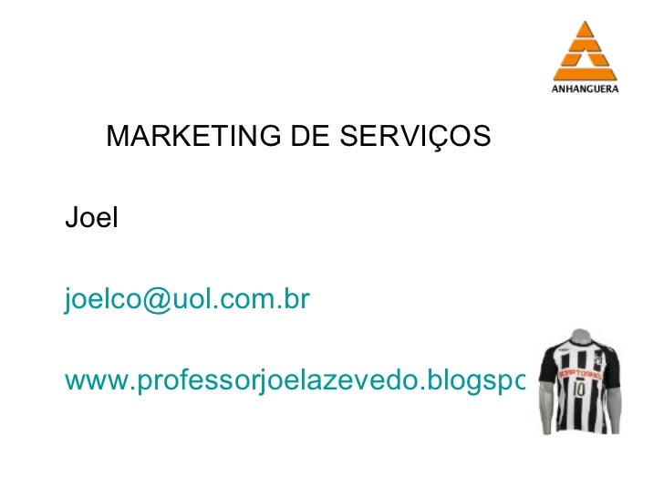 <ul><li>MARKETING DE SERVIÇOS </li></ul><ul><li>Joel </li></ul><ul><li>[email_address] </li></ul><ul><li>www.professorjoel...