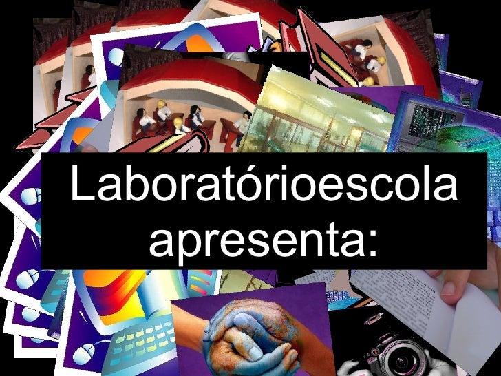 Laboratórioescola apresenta: