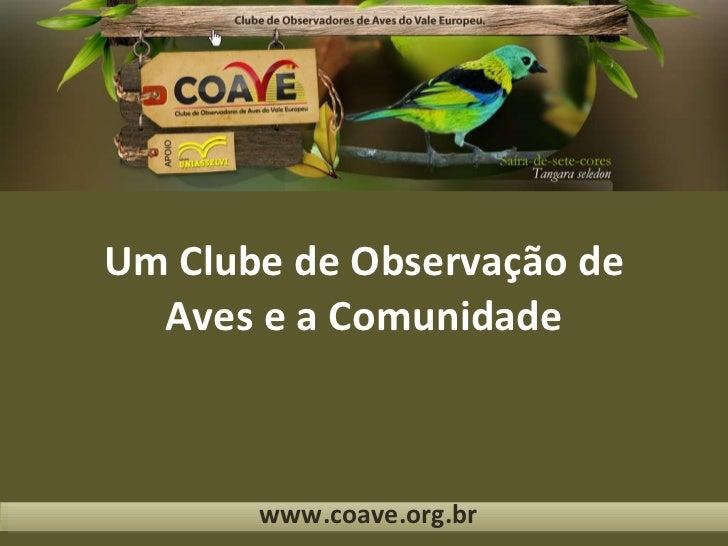 Um Clube de Observação de Aves e a Comunidade www.coave.org.br