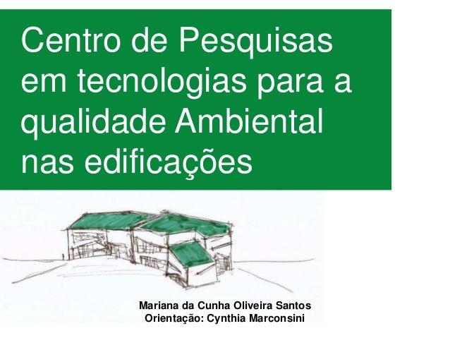 Centro de Pesquisasem tecnologias para aqualidade Ambientalnas edificações       Mariana da Cunha Oliveira Santos        O...