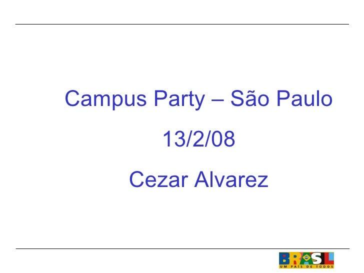 Campus Party – São Paulo 13/2/08 Cezar Alvarez