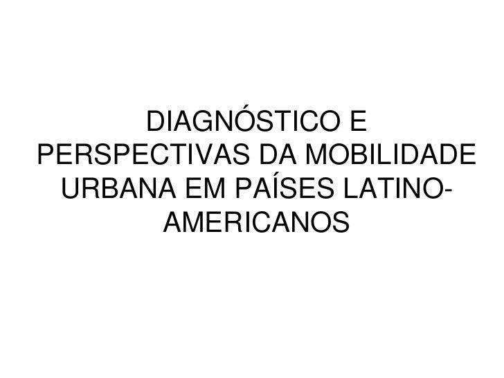 DIAGNÓSTICO EPERSPECTIVAS DA MOBILIDADE URBANA EM PAÍSES LATINO-       AMERICANOS