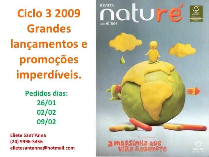 Ciclo 3 2009 Grandes lançamentos e promoções imperdíveis. Pedidos dias: 26/01 02/02 09/02 Eliete Sant'Anna (24) 9996-3456 ...