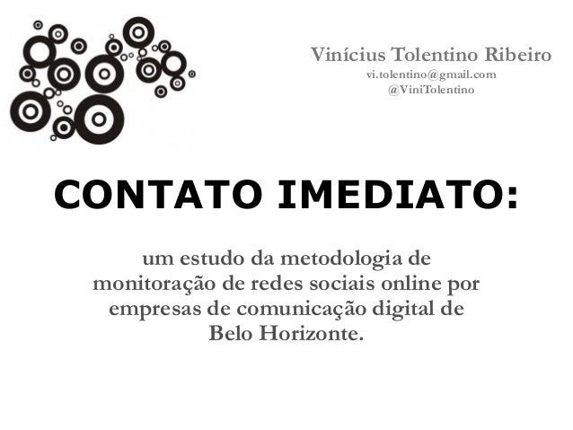 Vinícius Tolentino Ribeiro vi.tolentino@gmail.com @ViniTolentino  CONTATO IMEDIATO: um estudo da metodologia de monitoraçã...