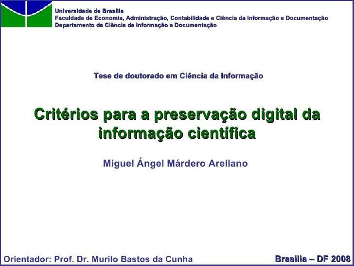 Critérios para a preservação digital da informação científica Miguel Ángel Márdero Arellano Universidade de Brasília Facul...