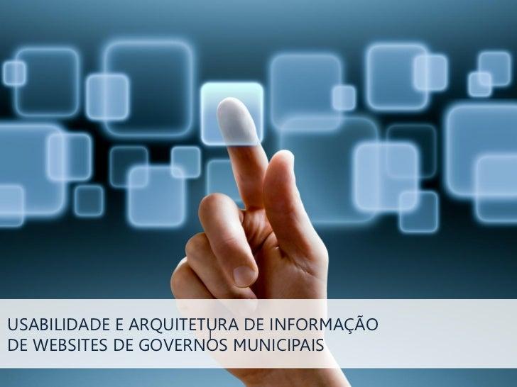 USABILIDADE E ARQUITETURA DE INFORMAÇÃO                      |DE WEBSITES DE GOVERNOS MUNICIPAIS