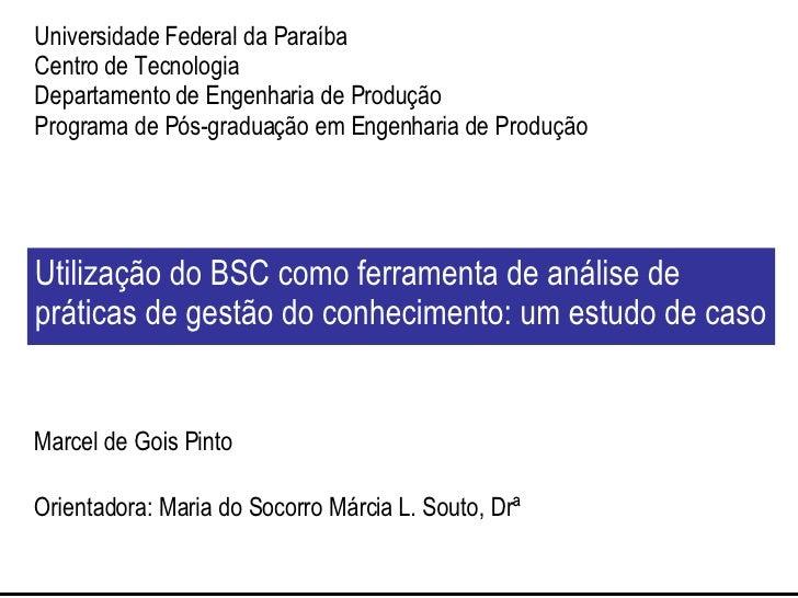 Utilização do BSC como ferramenta de análise de práticas de gestão do conhecimento: um estudo de caso Marcel de Gois Pinto...