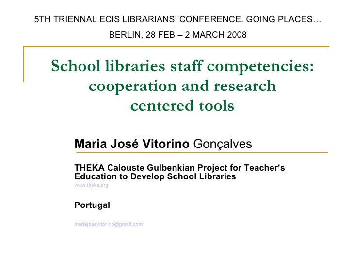 School libraries staff competencies: cooperation and research centered tools Maria José Vitorino  Gonçalves THEKA Calouste...
