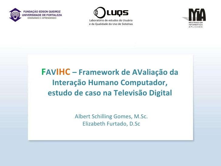 Laboratório de estudos do Usuário e da Qualidade do Uso de Sistemas F AV IHC  – Framework de AValiação da Interação Humano...