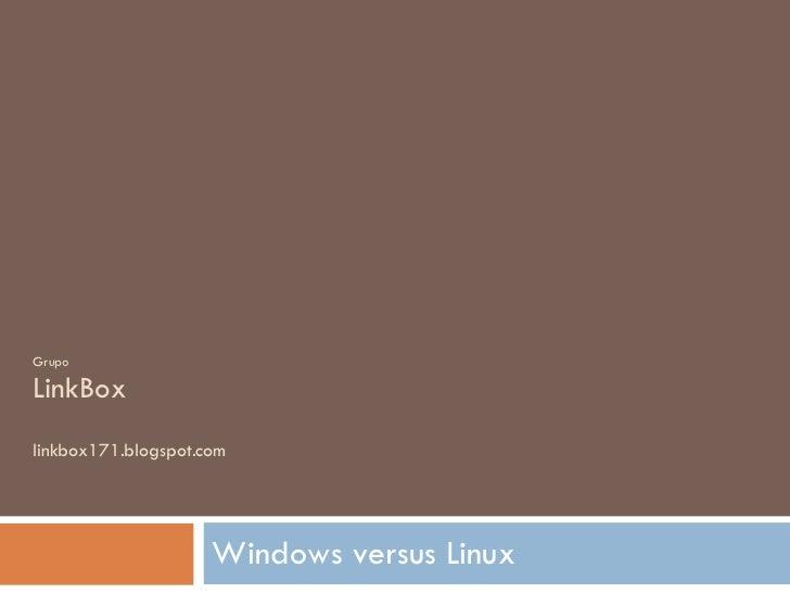 Grupo LinkBox linkbox171.blogspot.com Windows versus Linux