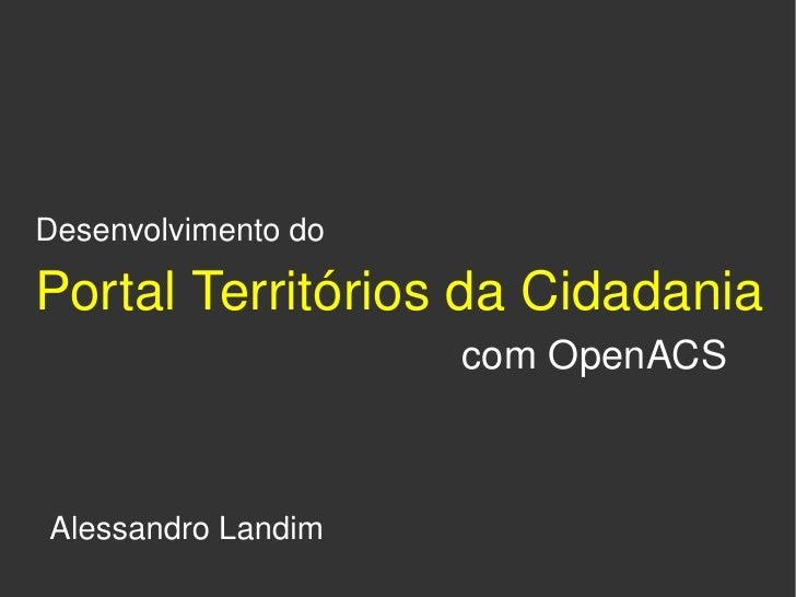 Desenvolvimentodo  PortalTerritóriosdaCidadania                             comOpenACS        AlessandroLandim    ...