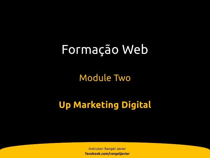 Formação Web    Module TwoUp Marketing Digital       Instrutor: Rangel Javier     facebook.com/rangeljavier