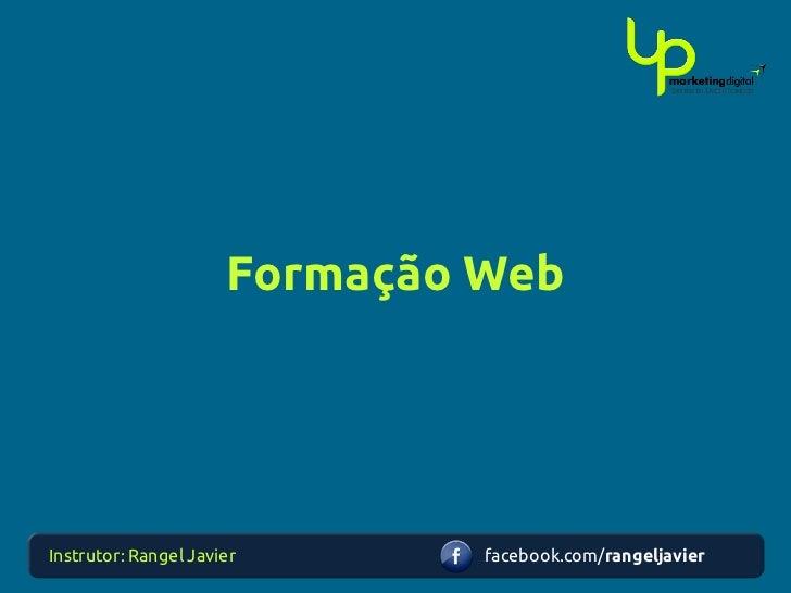 Formação WebInstrutor: Rangel Javier       facebook.com/rangeljavier