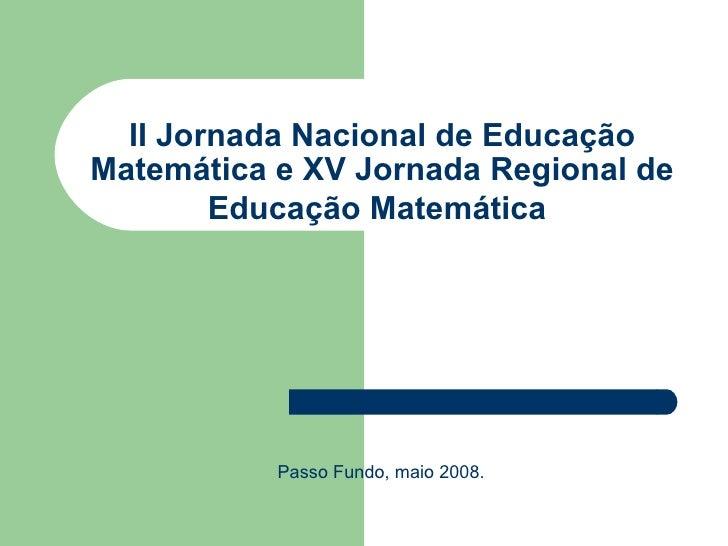 II Jornada Nacional de Educação Matemática e XV Jornada Regional de         Educação Matemática                Passo Fundo...