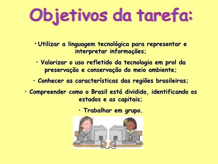 Objetivos da tarefa: <ul><li>Utilizar a linguagem tecnológica para representar e interpretar informações; </li></ul><ul><l...