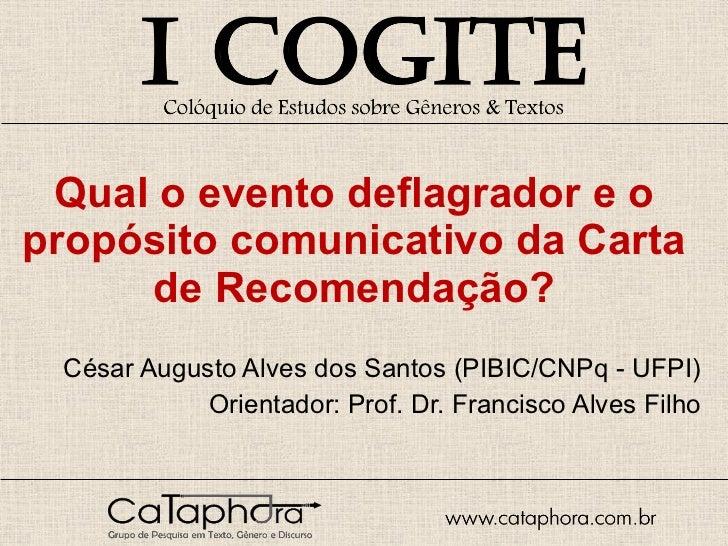Qual o evento deflagrador e o propósito comunicativo da Carta de Recomendação? César Augusto Alves dos Santos (PIBIC/CNPq ...