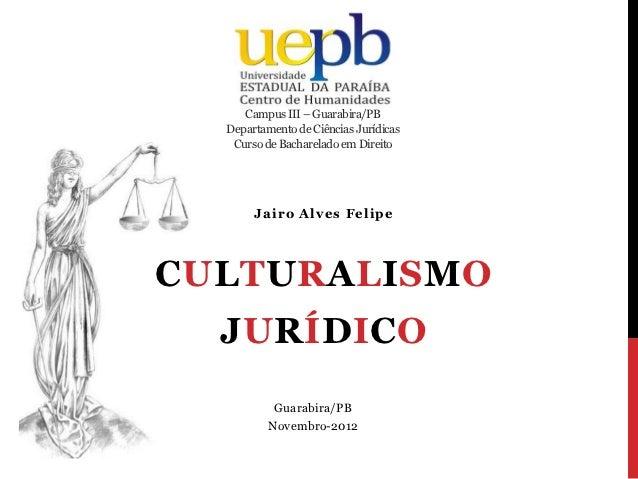 Campus III – Guarabira/PB  Departamento de Ciências Jurídicas   Curso de Bacharelado em Direito       Jairo Alves FelipeCU...