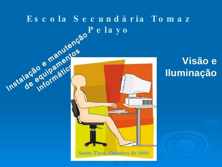 Instalação e manutenção de equipamentos informáticos Escola Secundária Tomaz Pelayo Visão e Iluminação Santo Tirso, Outubr...