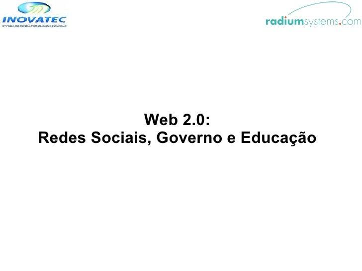 Web 2.0:  Redes Sociais, Governo e Educação