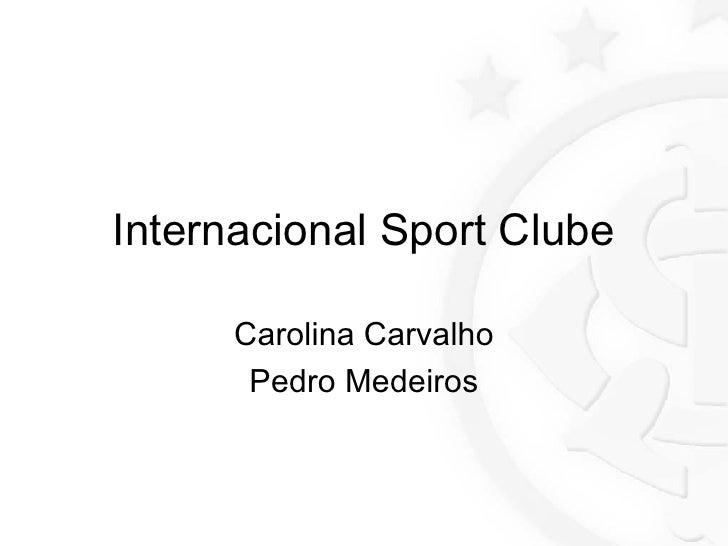 Internacional Sport Clube Carolina Carvalho Pedro Medeiros
