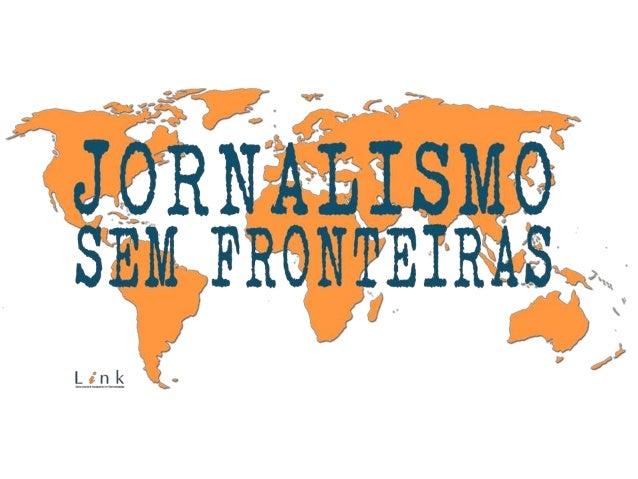 Jornalismo Sem Fronteiras Palestras de jornalistas e correspondentes internacionais Conhecer a redação de importantes veíc...