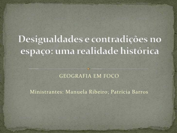 GEOGRAFIA EM FOCOMinistrantes: Manuela Ribeiro; Patrícia Barros