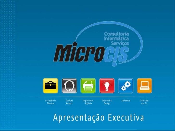 A MicrocisCom a experiência de mais de 14 anos a MICROCIS aplica conhecimento e flexibilidade para cumprir oCompromisso Qu...