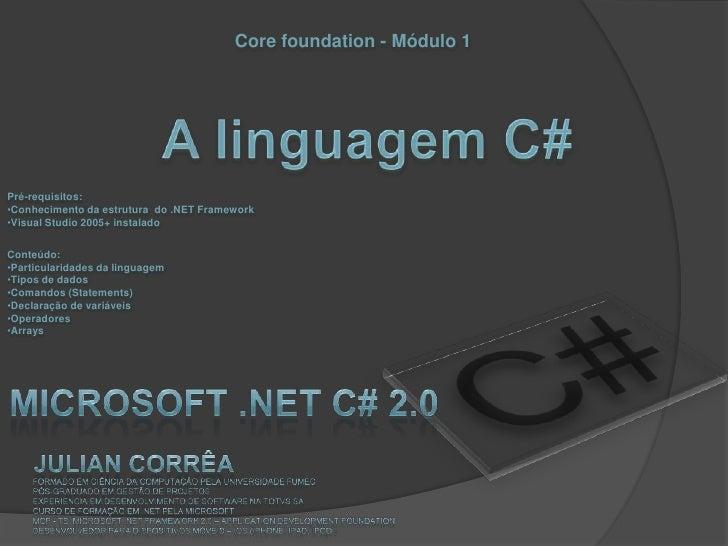 Core foundation - Módulo 1Pré-requisitos:•Conhecimento da estrutura do .NET Framework•Visual Studio 2005+ instaladoConteúd...